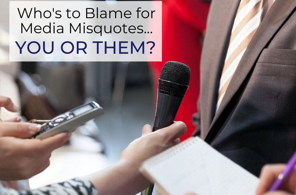Who's to Blame for Media Misquotes … You or Them?