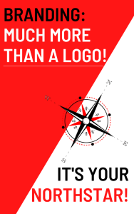 Branding: More Than A Logo. It's Your Northstar!